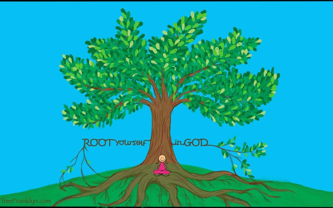 How to Root Yourself in God